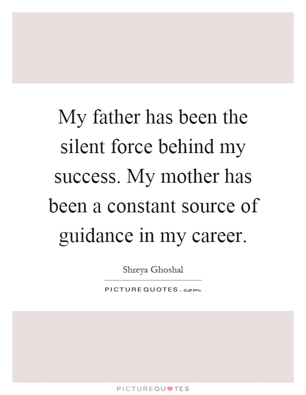 My father has been the silent force behind my success. My mother has been a constant source of guidance in my career Picture Quote #1