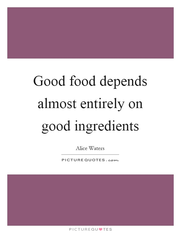 Good food depends almost entirely on good ingredients Picture Quote #1