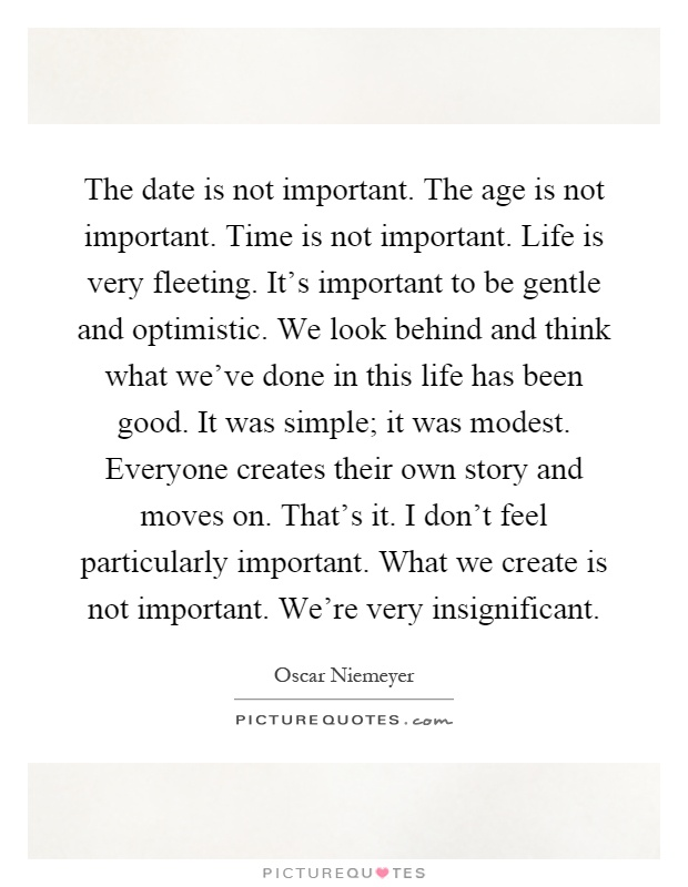 Quotes About Whats Important In Life Impressive The Date Is Not Importantthe Age Is Not Importanttime Is Not