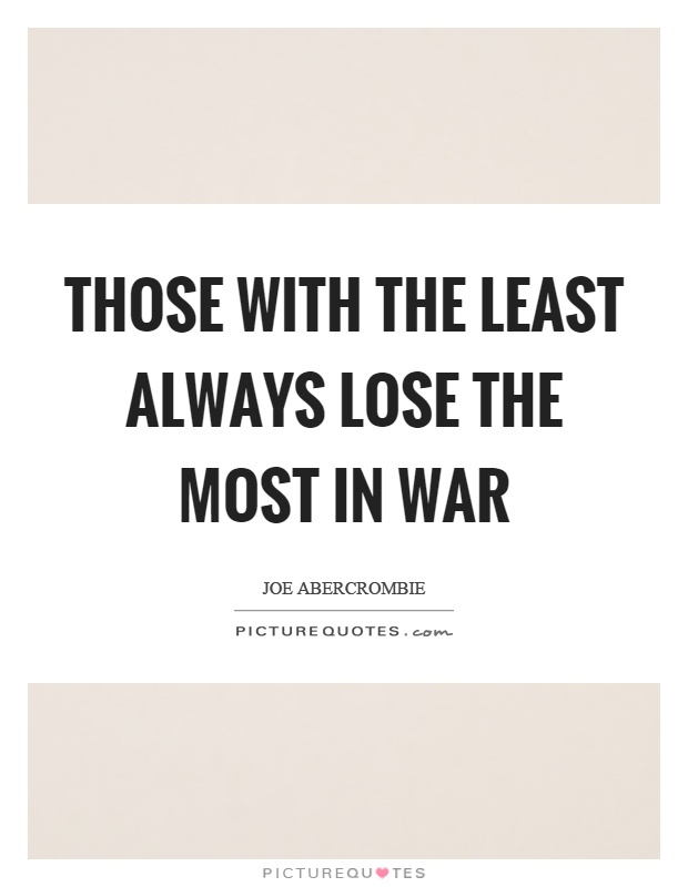 Those with the least always lose the most in war Picture Quote #1