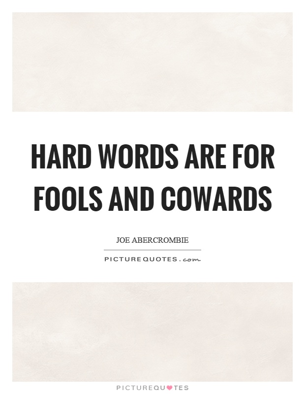 Hard words are for fools and cowards Picture Quote #1