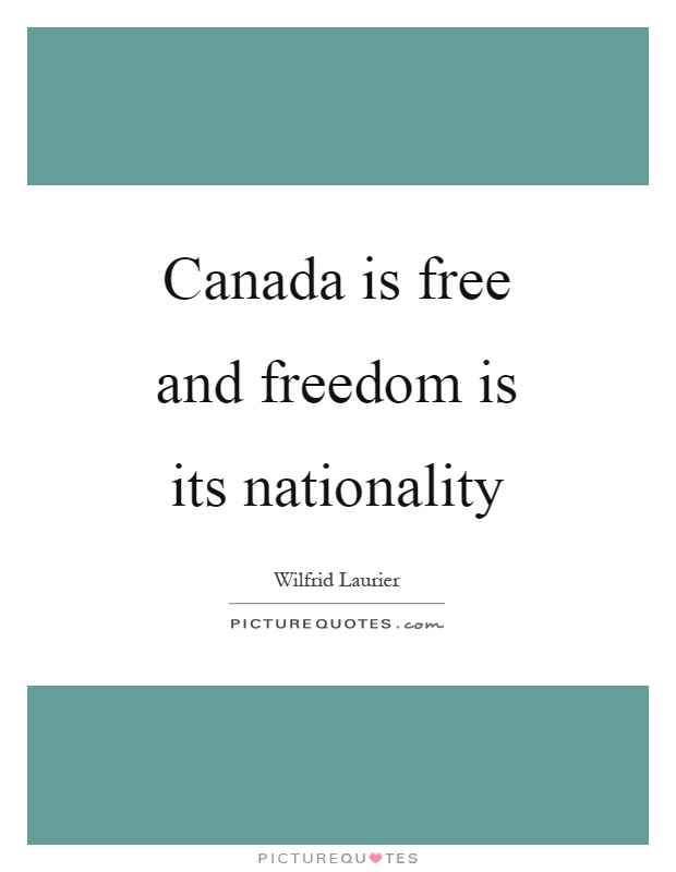 Canada is free and freedom is its nationality Picture Quote #1