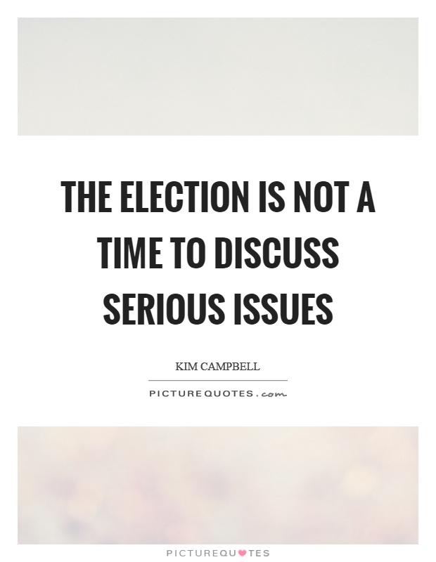 The election is not a time to discuss serious issues Picture Quote #1