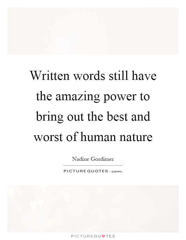Written words still have the amazing power to bring out the best and worst of human nature Picture Quote #1