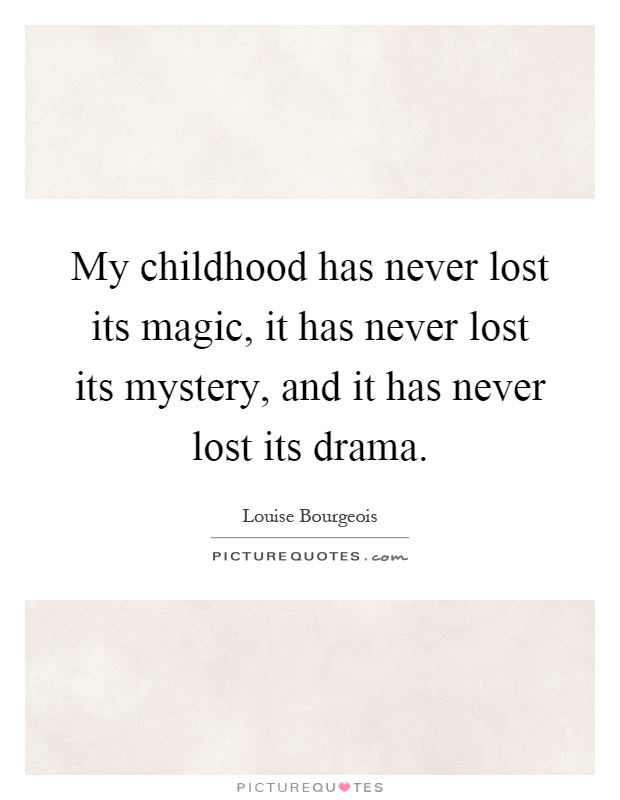 My childhood has never lost its magic, it has never lost its mystery, and it has never lost its drama Picture Quote #1