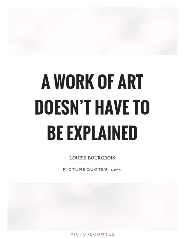 A work of art doesn't have to be explained Picture Quote #1