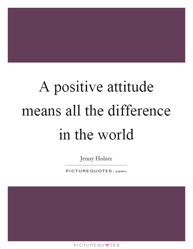 A positive attitude means all the difference in the world Picture Quote #1