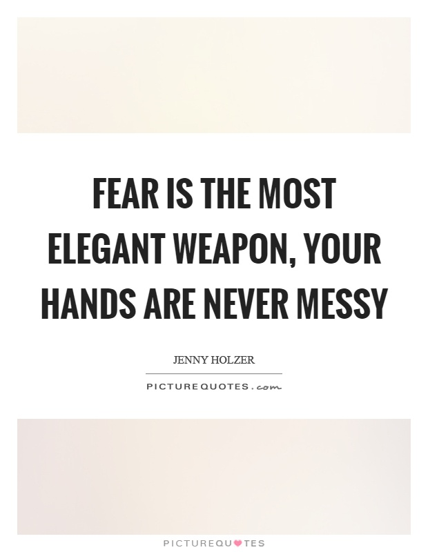 Fear is the most elegant weapon, your hands are never messy Picture Quote #1