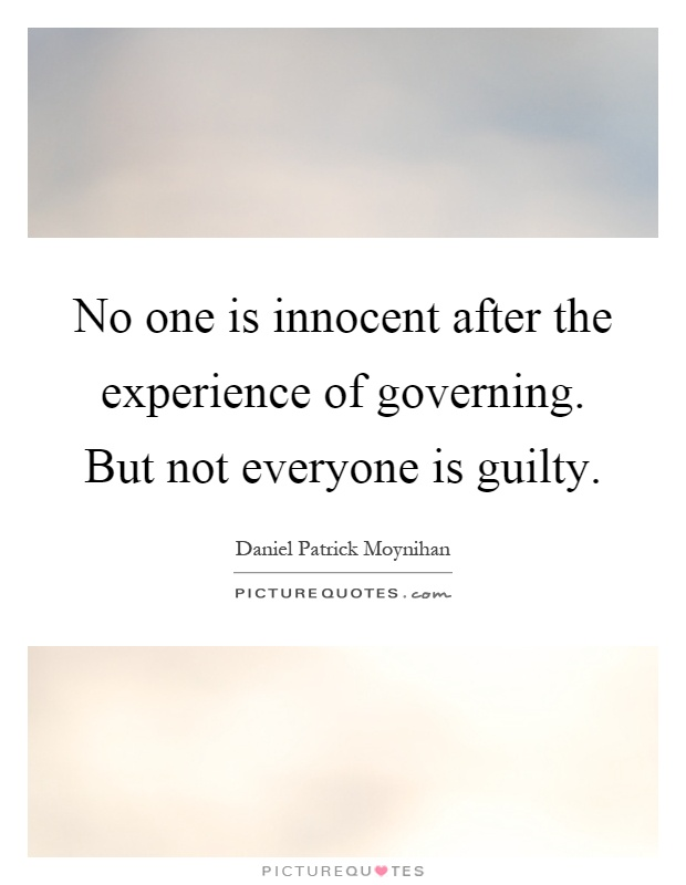 No one is innocent after the experience of governing. But not everyone is guilty Picture Quote #1