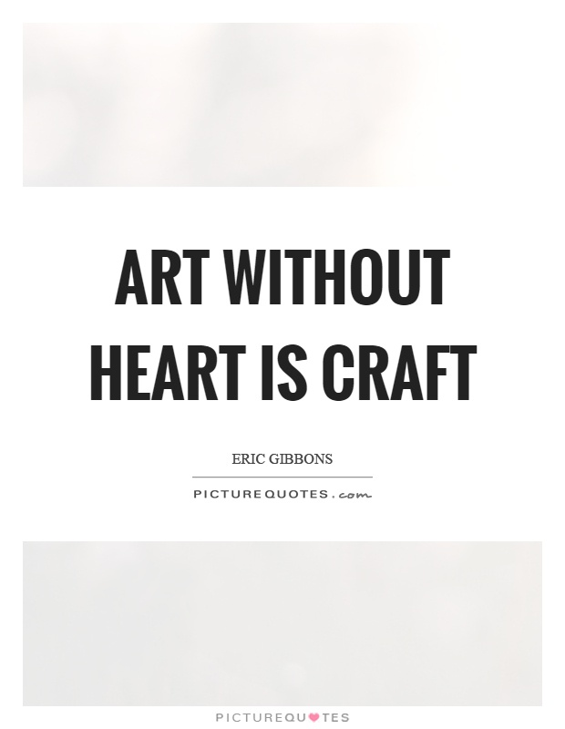 Art without heart is craft Picture Quote #1
