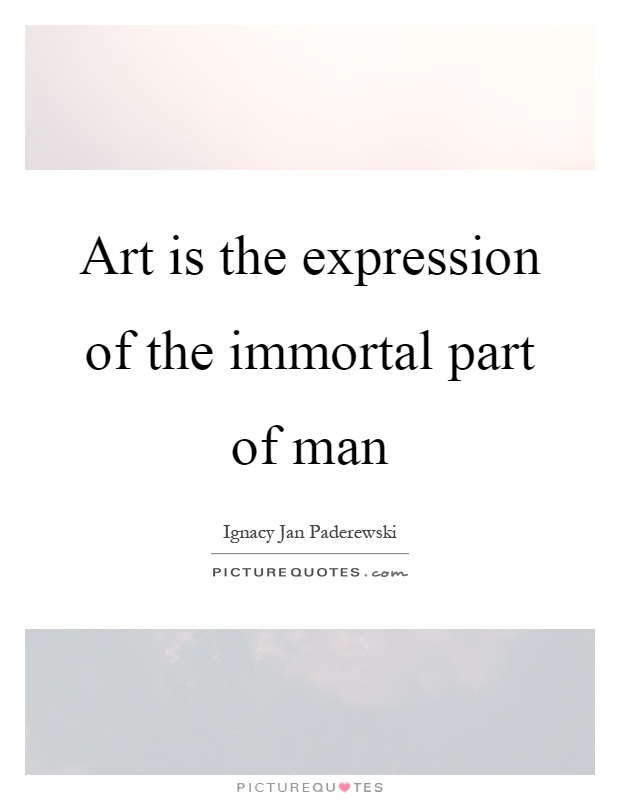 Art is the expression of the immortal part of man Picture Quote #1