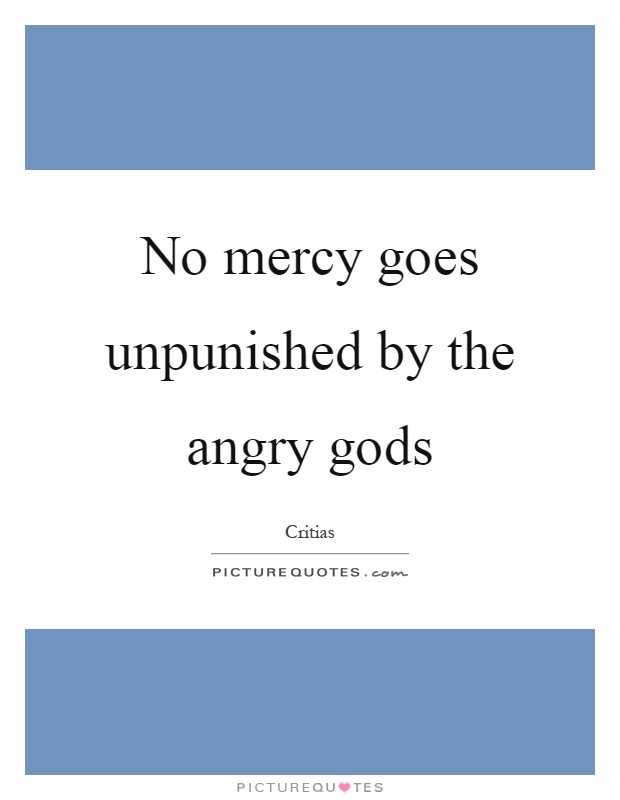 No mercy goes unpunished by the angry gods Picture Quote #1