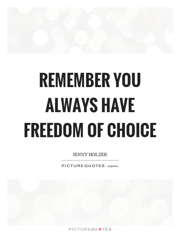 Remember you always have freedom of choice Picture Quote #1