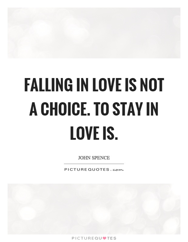 Falling in love is not a choice. To stay in love is Picture Quote #1