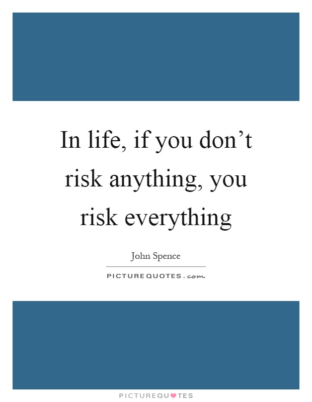 In life, if you don't risk anything, you risk everything Picture Quote #1