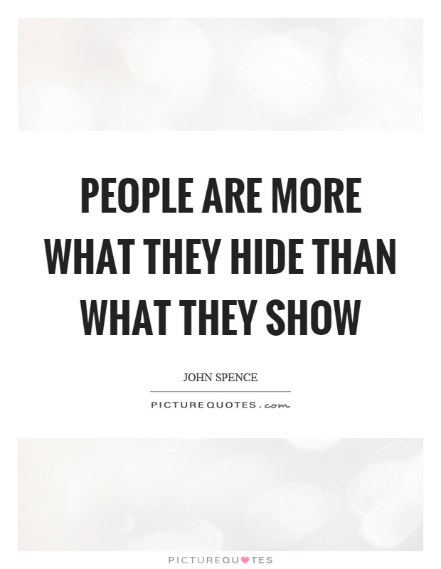 People are more what they hide than what they show Picture Quote #1