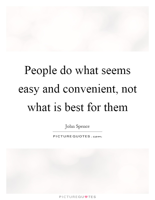 People do what seems easy and convenient, not what is best for them Picture Quote #1
