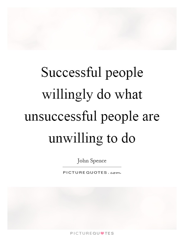 Successful people willingly do what unsuccessful people are unwilling to do Picture Quote #1