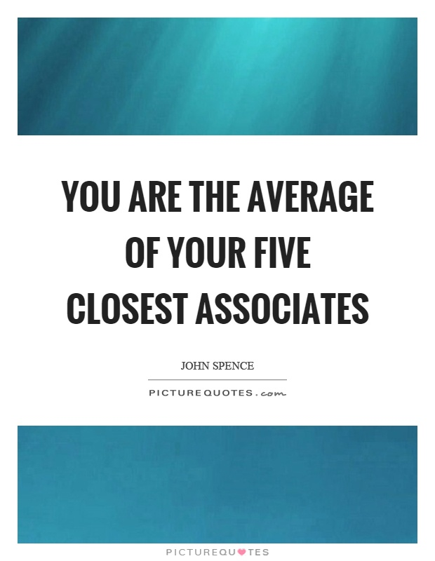 You are the average of your five closest associates Picture Quote #1