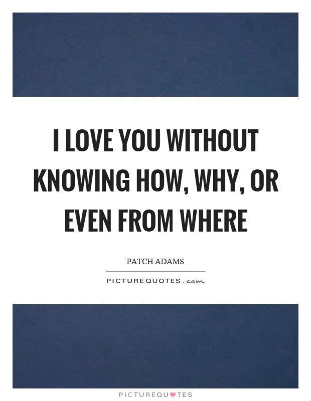 I love you without knowing how, why, or even from where Picture Quote #1