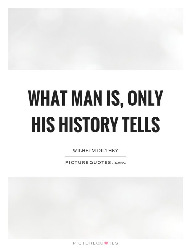 What man is, only his history tells Picture Quote #1