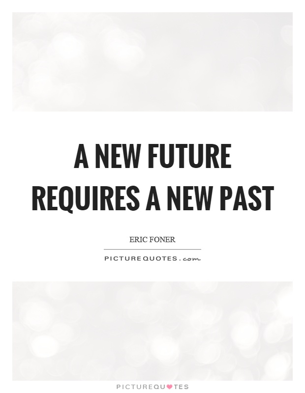 A new future requires a new past Picture Quote #1