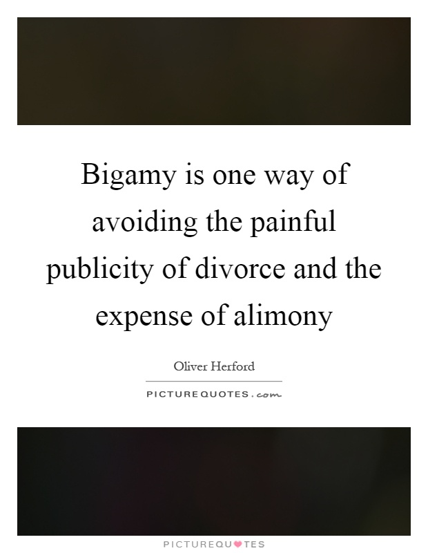 Bigamy is one way of avoiding the painful publicity of divorce and the expense of alimony Picture Quote #1