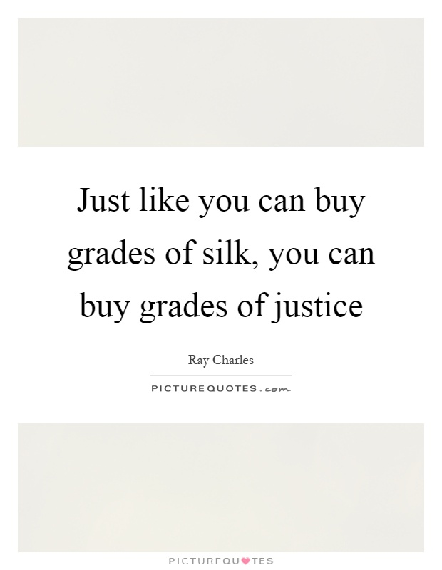 Just like you can buy grades of silk, you can buy grades of justice Picture Quote #1
