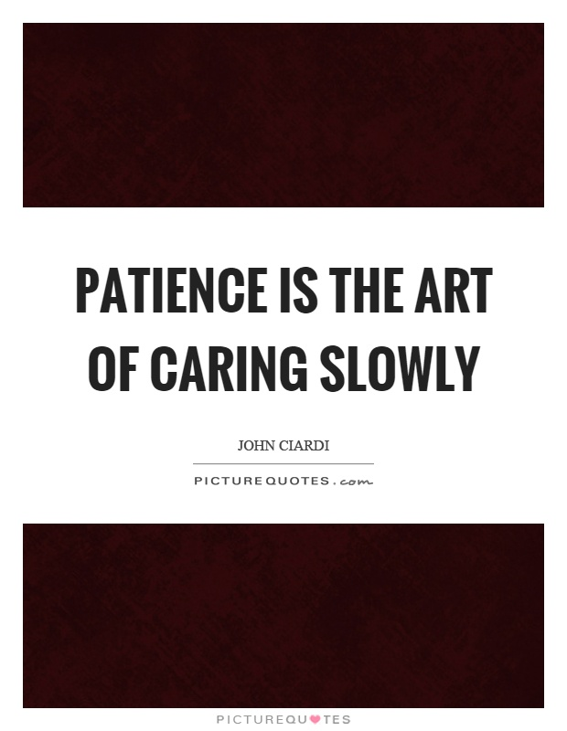 Patience is the art of caring slowly Picture Quote #1