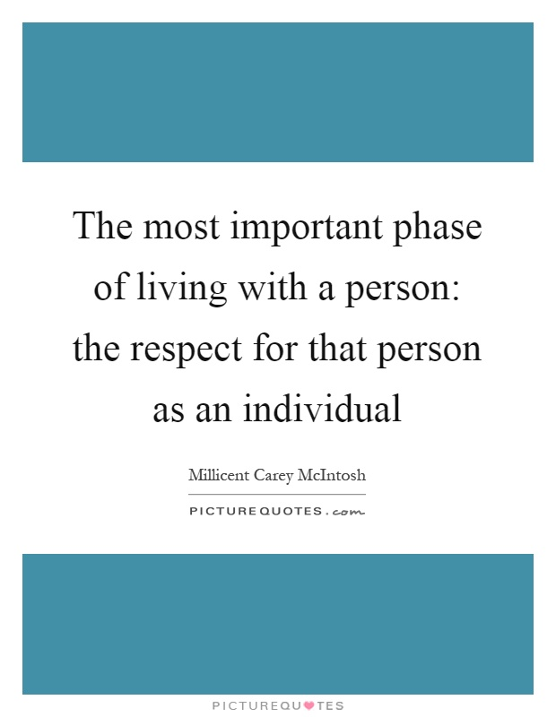 The most important phase of living with a person: the respect for that person as an individual Picture Quote #1