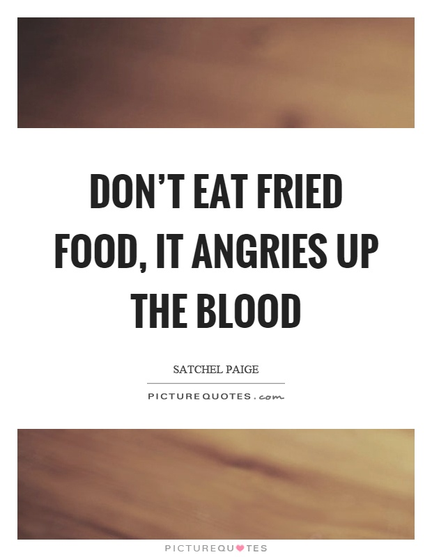 Don't eat fried food, it angries up the blood Picture Quote #1