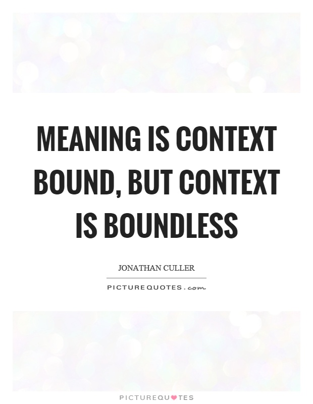 Meaning is context bound, but context is boundless Picture Quote #1