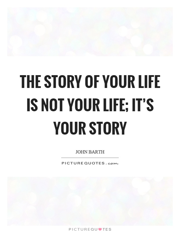 The story of your life is not your life; it's your story Picture Quote #1