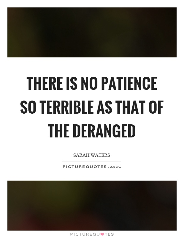 There is no patience so terrible as that of the deranged Picture Quote #1