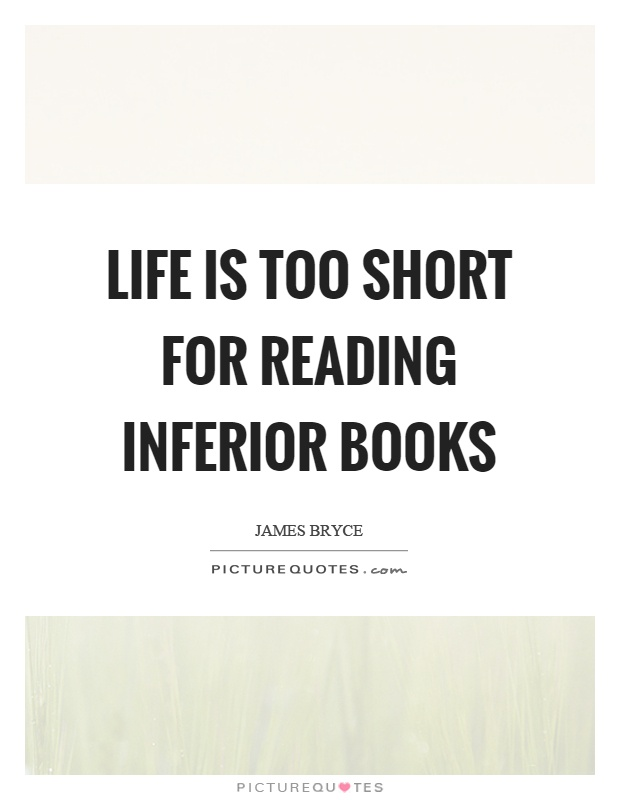 Life is too short for reading inferior books Picture Quote #1