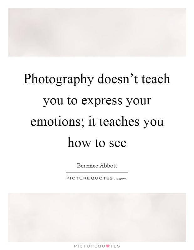 photography doesn t teach you to express your emotions it