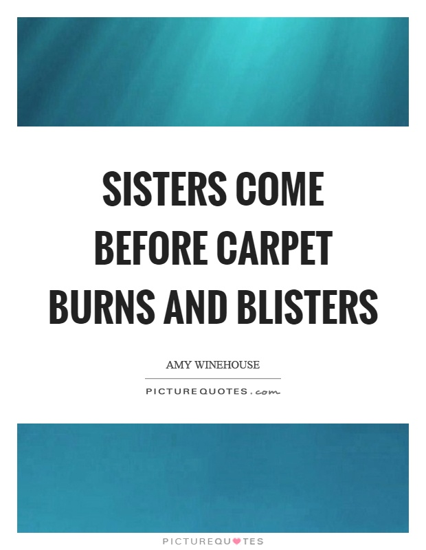 Sisters come before carpet burns and blisters Picture Quote #1