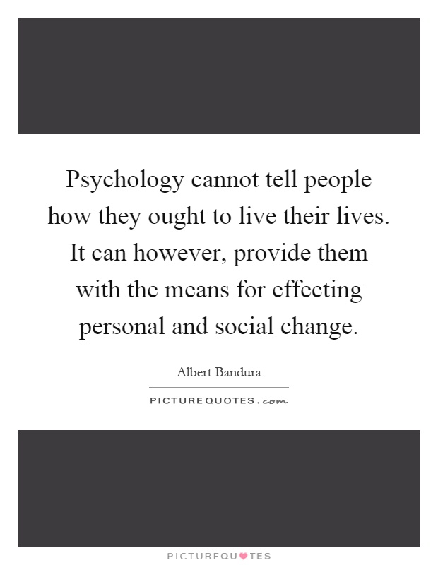 Psychology cannot tell people how they ought to live their ...