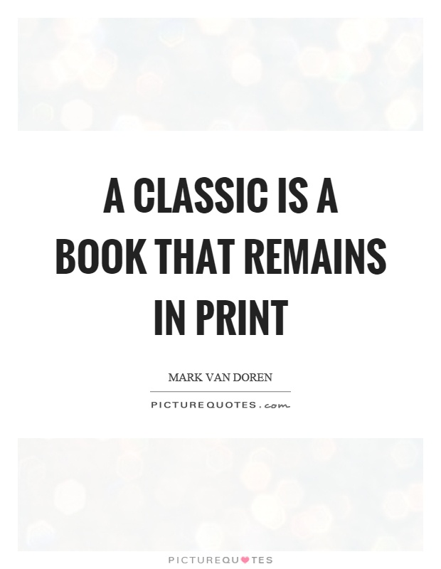 A classic is a book that remains in print Picture Quote #1