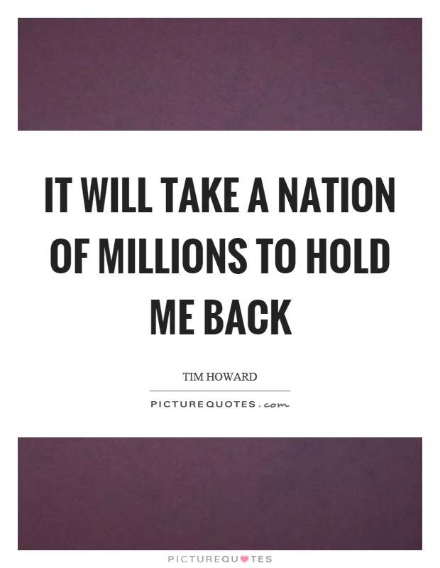 It will take a nation of millions to hold me back Picture Quote #1