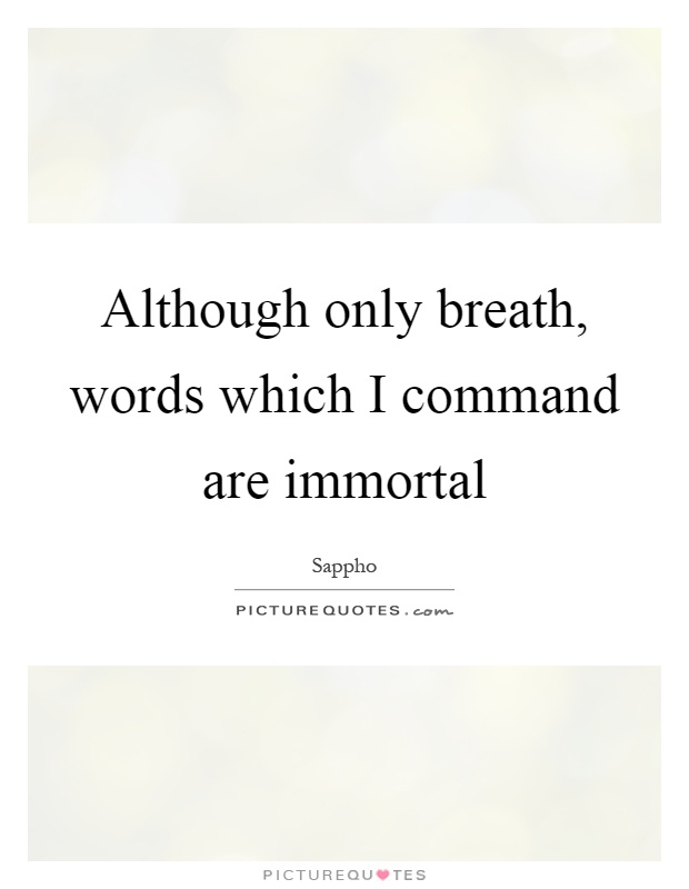Although only breath, words which I command are immortal Picture Quote #1