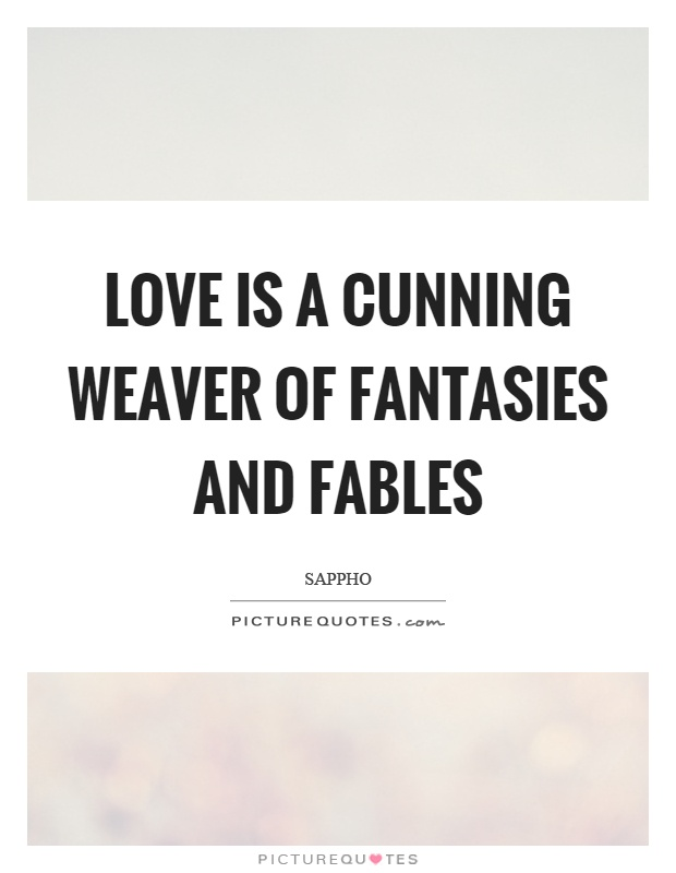 Love is a cunning weaver of fantasies and fables Picture Quote #1