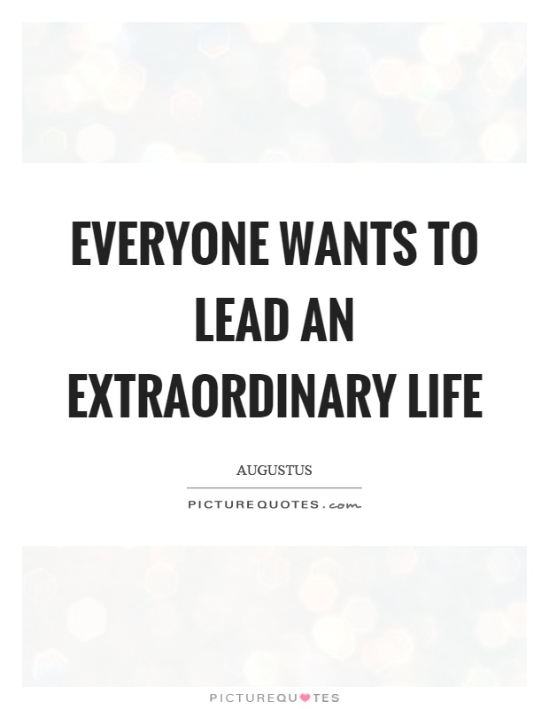 Everyone wants to lead an extraordinary life Picture Quote #1