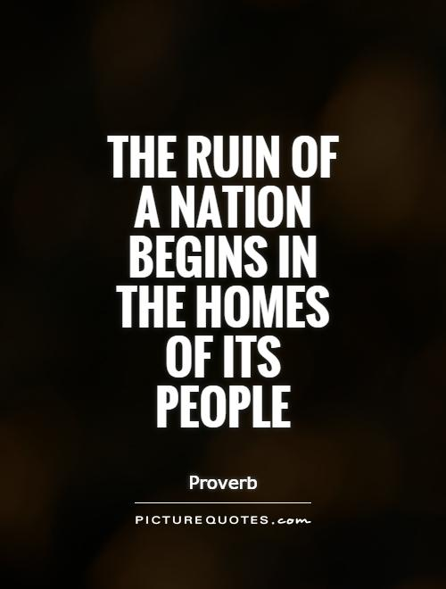 The ruin of a nation begins in the homes of its people Picture Quote #1