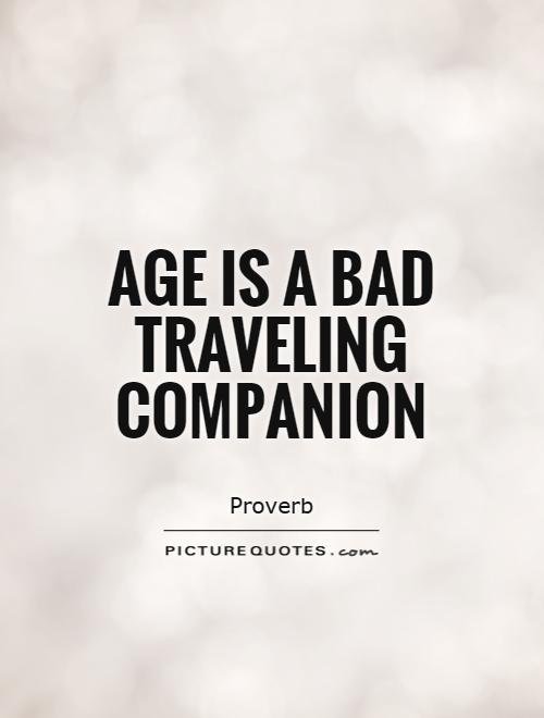 Age is a bad traveling companion Picture Quote #1