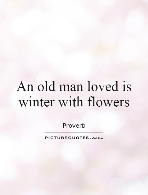 An Old Man Loved Is Winter With Flowers Picture Quotes