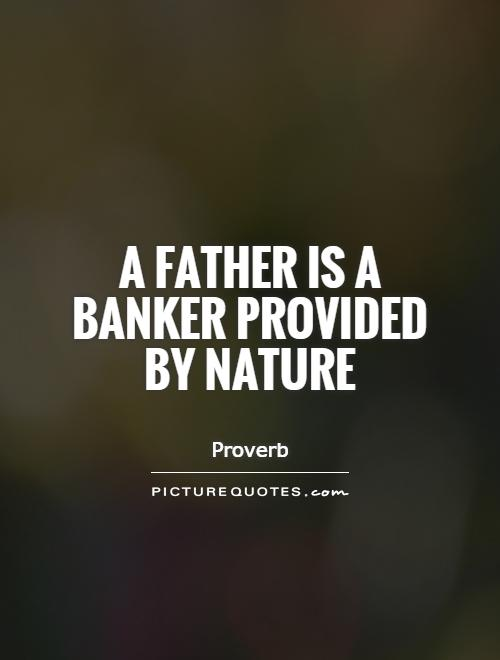 A father is a banker provided by nature Picture Quote #1
