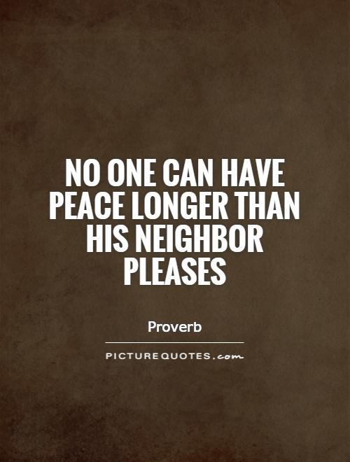 No one can have peace longer than his neighbor pleases Picture Quote #1