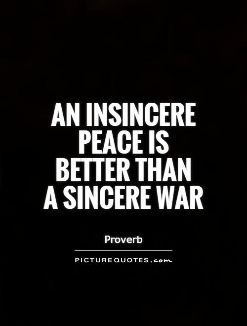 An insincere peace is better than  a sincere war Picture Quote #1