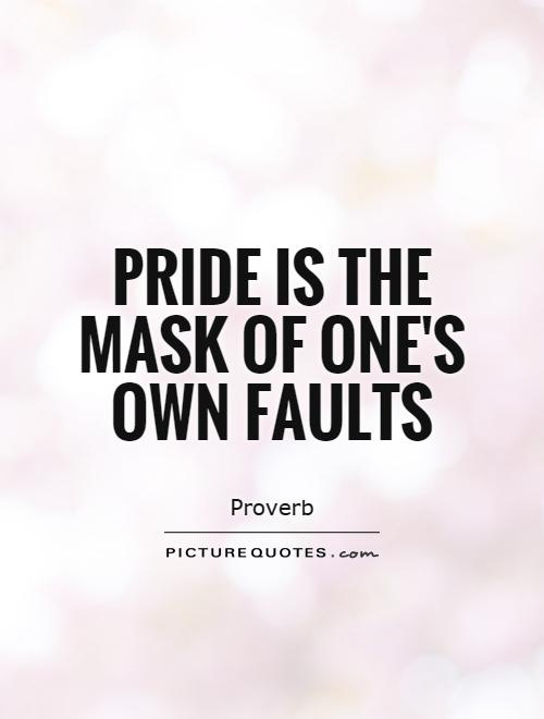 Pride is the mask of one's own faults Picture Quote #1